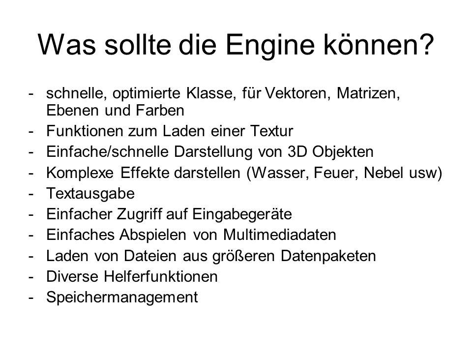 Was sollte die Engine können? -schnelle, optimierte Klasse, für Vektoren, Matrizen, Ebenen und Farben -Funktionen zum Laden einer Textur -Einfache/sch