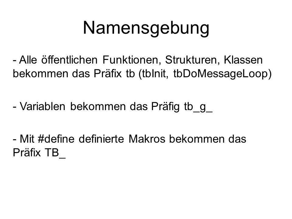Namensgebung - Alle öffentlichen Funktionen, Strukturen, Klassen bekommen das Präfix tb (tbInit, tbDoMessageLoop) - Variablen bekommen das Präfig tb_g