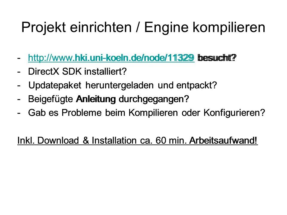 Projekt einrichten / Engine kompilieren -http://www.hki.uni-koeln.de/node/11329 besucht?http://www.hki.uni-koeln.de/node/11329 -DirectX SDK installier