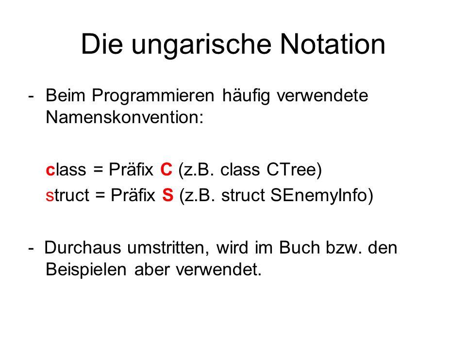 Die ungarische Notation -Beim Programmieren häufig verwendete Namenskonvention: class = Präfix C (z.B. class CTree) struct = Präfix S (z.B. struct SEn