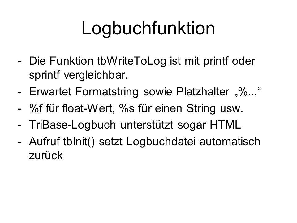 Logbuchfunktion -Die Funktion tbWriteToLog ist mit printf oder sprintf vergleichbar. -Erwartet Formatstring sowie Platzhalter %... -%f für float-Wert,