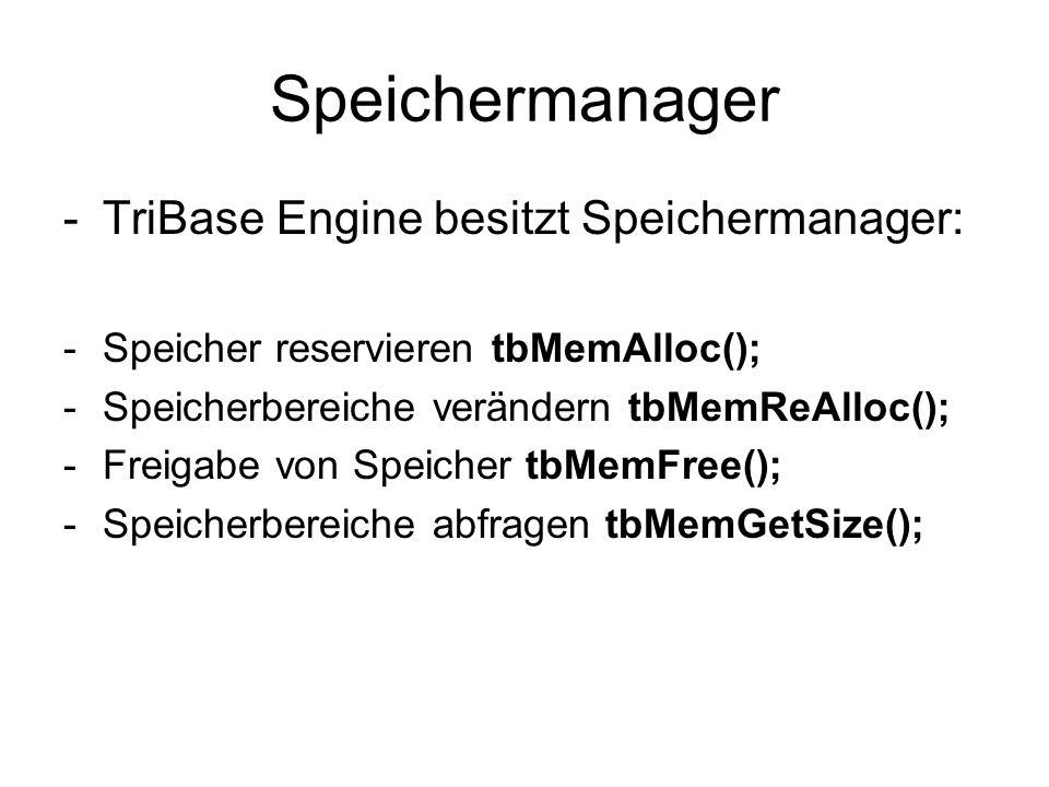Speichermanager -TriBase Engine besitzt Speichermanager: -Speicher reservieren tbMemAlloc(); -Speicherbereiche verändern tbMemReAlloc(); -Freigabe von