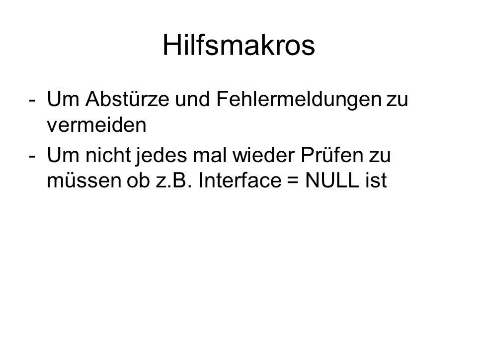 Hilfsmakros -Um Abstürze und Fehlermeldungen zu vermeiden -Um nicht jedes mal wieder Prüfen zu müssen ob z.B. Interface = NULL ist