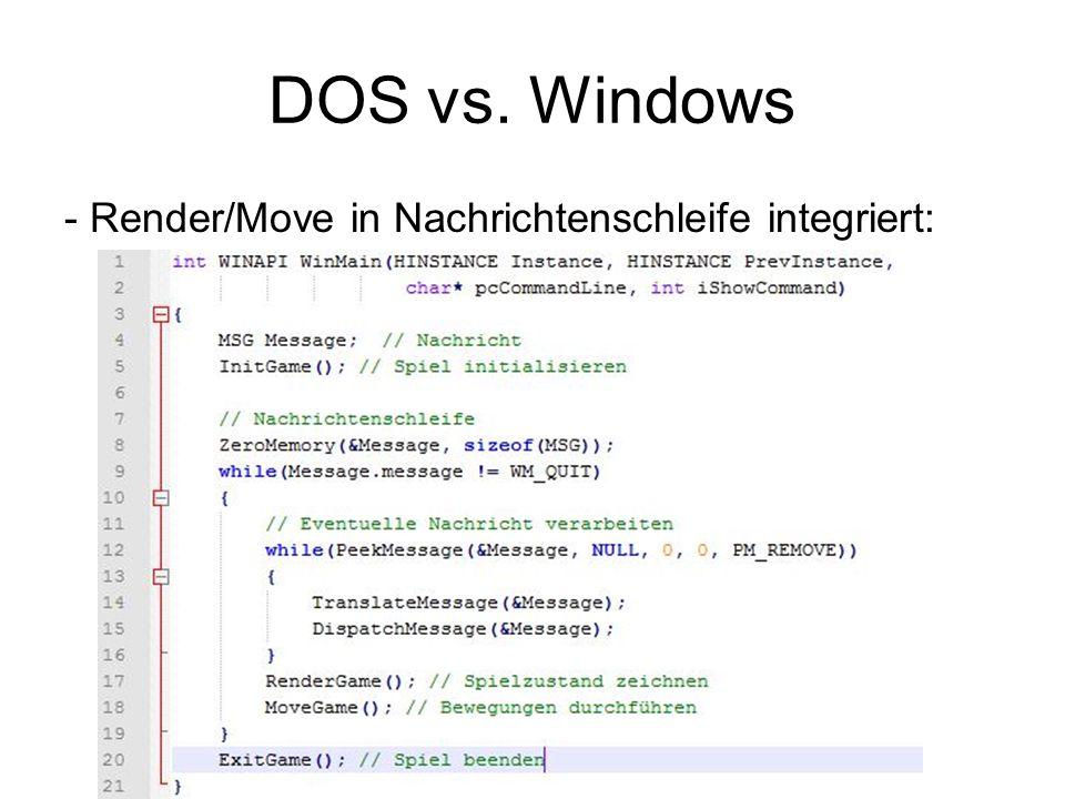 DOS vs. Windows - Render/Move in Nachrichtenschleife integriert: