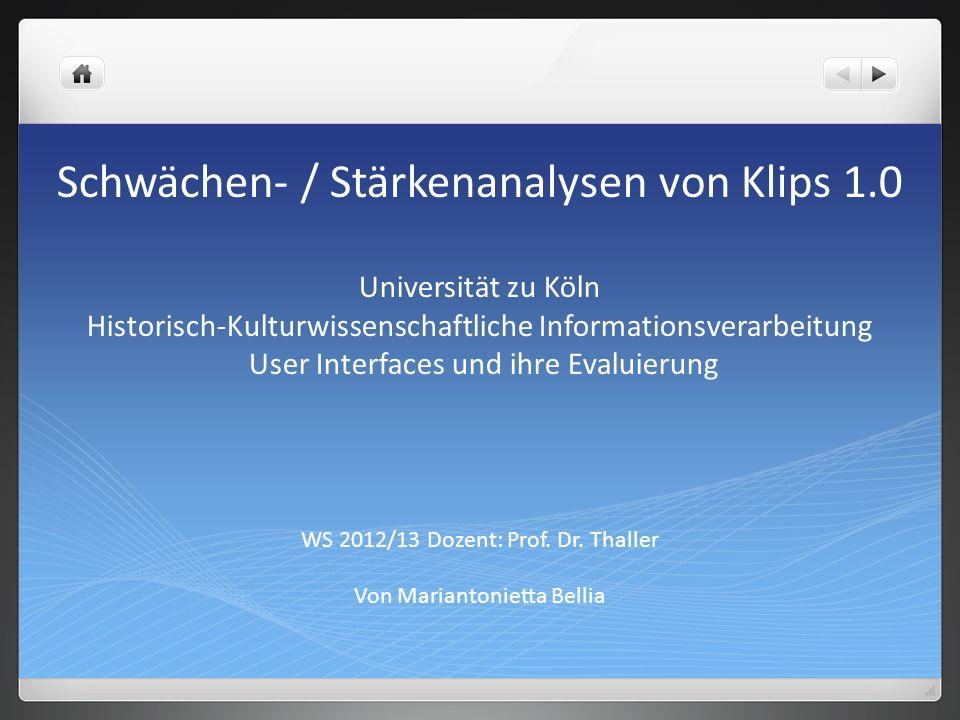 Schwächen- / Stärkenanalysen von Klips 1.0 Universität zu Köln Historisch-Kulturwissenschaftliche Informationsverarbeitung User Interfaces und ihre Ev