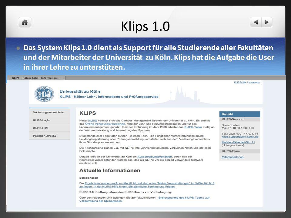 Klips 1.0 Das System Klips 1.0 dient als Support für alle Studierende aller Fakultäten und der Mitarbeiter der Universität zu Köln. Klips hat die Aufg