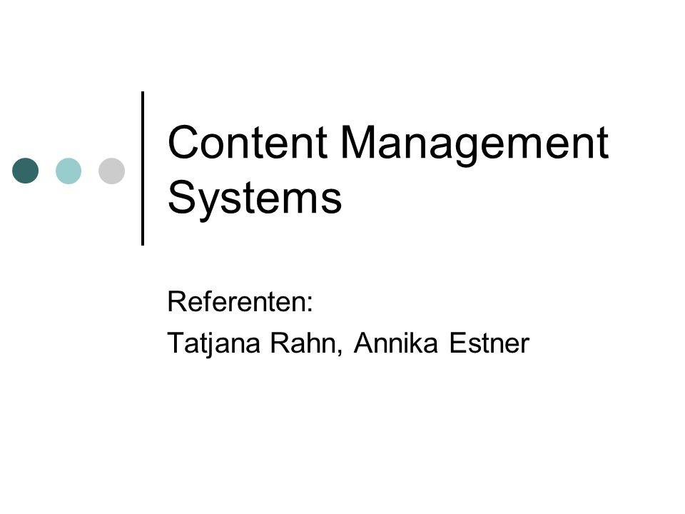 Content Management Systems Referenten: Tatjana Rahn, Annika Estner