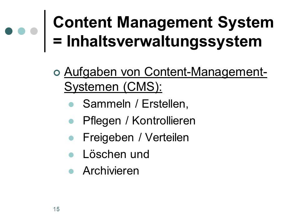 15 Content Management System = Inhaltsverwaltungssystem Aufgaben von Content-Management- Systemen (CMS): Sammeln / Erstellen, Pflegen / Kontrollieren