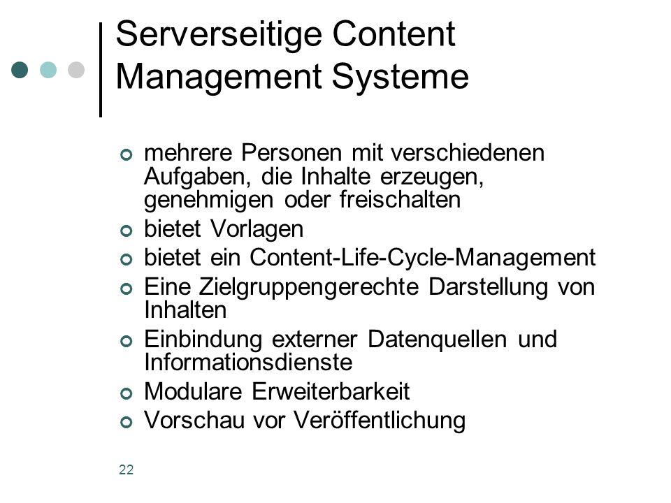 22 Serverseitige Content Management Systeme mehrere Personen mit verschiedenen Aufgaben, die Inhalte erzeugen, genehmigen oder freischalten bietet Vor