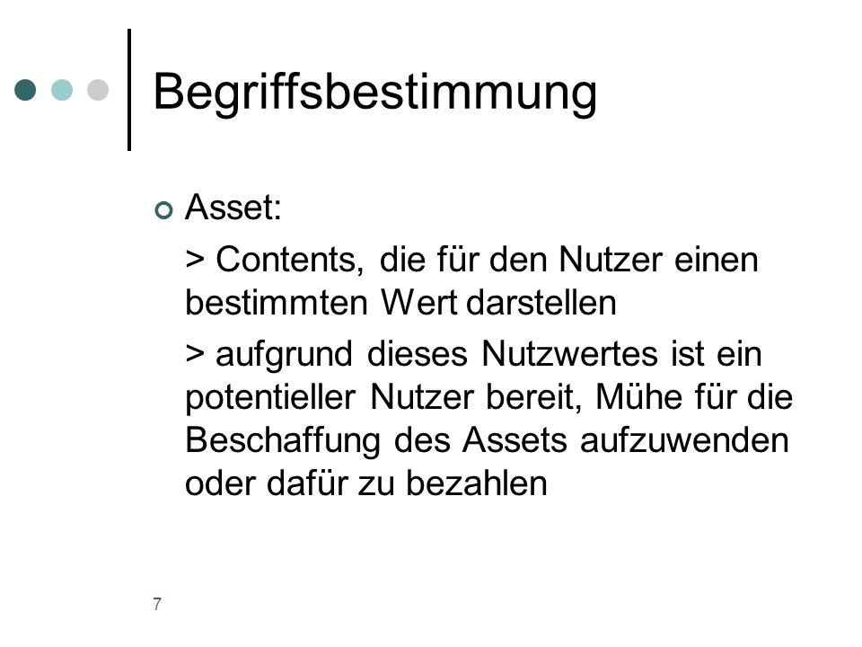 7 Begriffsbestimmung Asset: > Contents, die für den Nutzer einen bestimmten Wert darstellen > aufgrund dieses Nutzwertes ist ein potentieller Nutzer b