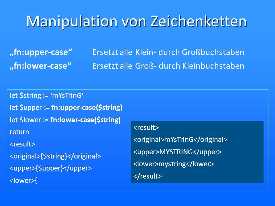 fn:upper-case Ersetzt alle Klein- durch Großbuchstaben fn:lower-case Ersetzt alle Groß- durch Kleinbuchstaben let $string := 'mYsTrInG' let $upper :=