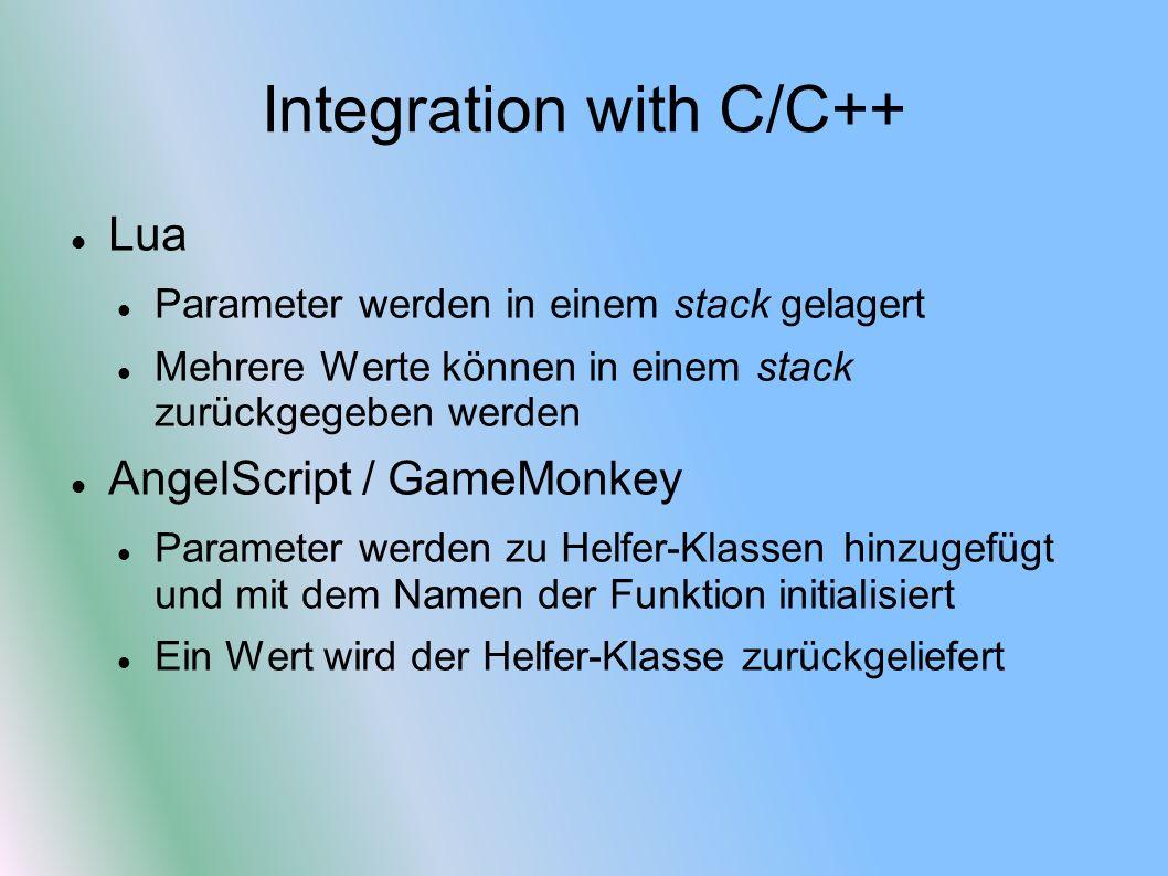Integration with C/C++ Lua Parameter werden in einem stack gelagert Mehrere Werte können in einem stack zurückgegeben werden AngelScript / GameMonkey Parameter werden zu Helfer-Klassen hinzugefügt und mit dem Namen der Funktion initialisiert Ein Wert wird der Helfer-Klasse zurückgeliefert