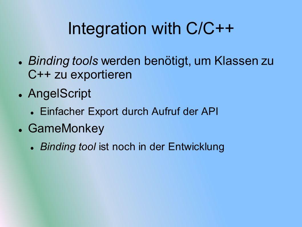 Integration with C/C++ Binding tools werden benötigt, um Klassen zu C++ zu exportieren AngelScript Einfacher Export durch Aufruf der API GameMonkey Binding tool ist noch in der Entwicklung