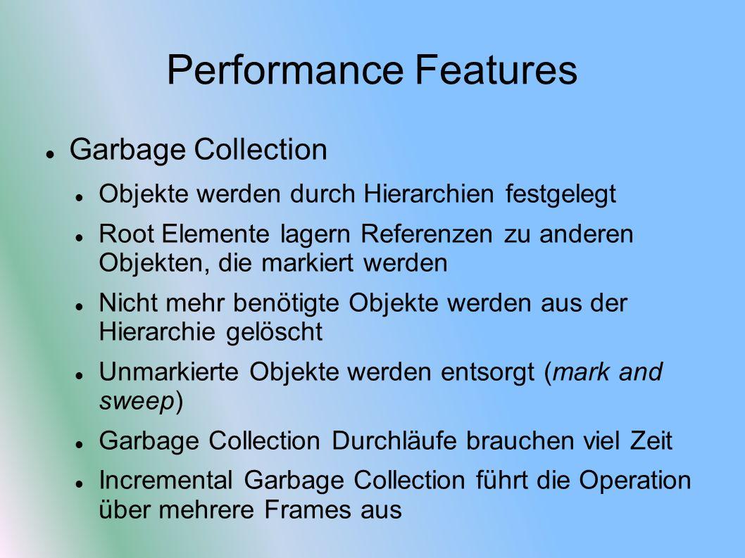 Performance Features Garbage Collection Objekte werden durch Hierarchien festgelegt Root Elemente lagern Referenzen zu anderen Objekten, die markiert
