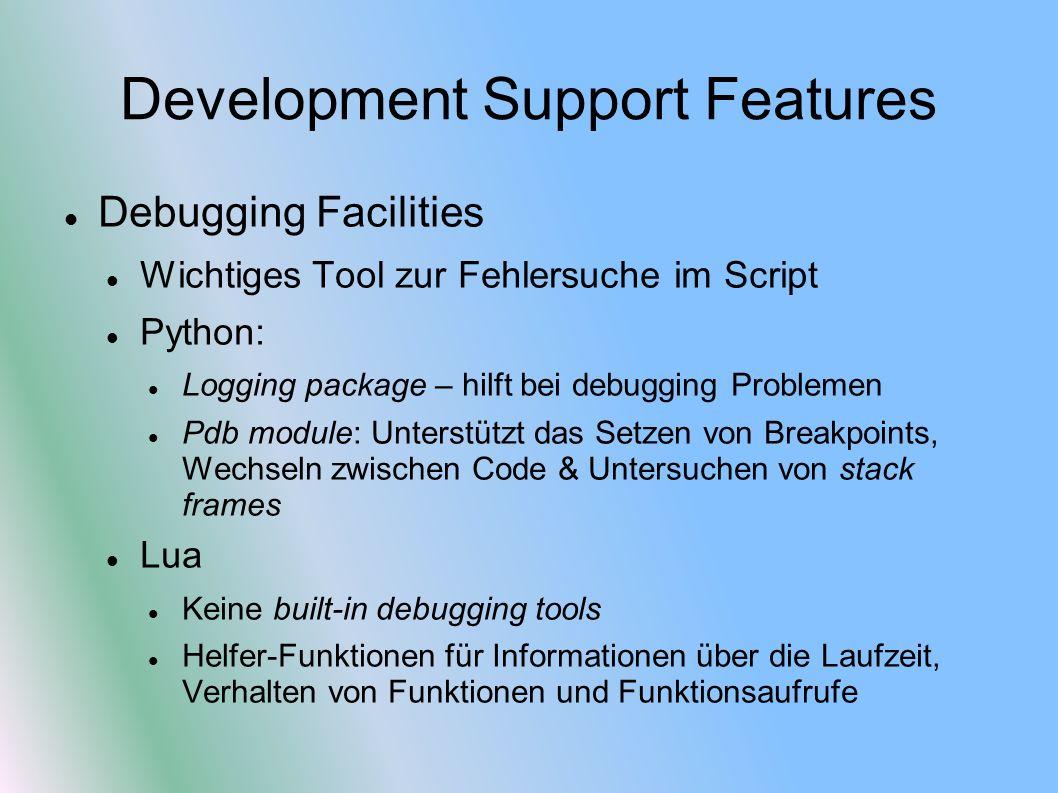 Development Support Features Debugging Facilities Wichtiges Tool zur Fehlersuche im Script Python: Logging package – hilft bei debugging Problemen Pdb