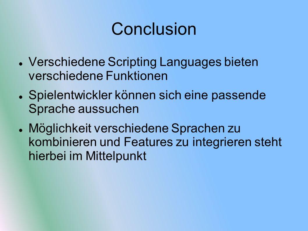 Conclusion Verschiedene Scripting Languages bieten verschiedene Funktionen Spielentwickler können sich eine passende Sprache aussuchen Möglichkeit verschiedene Sprachen zu kombinieren und Features zu integrieren steht hierbei im Mittelpunkt