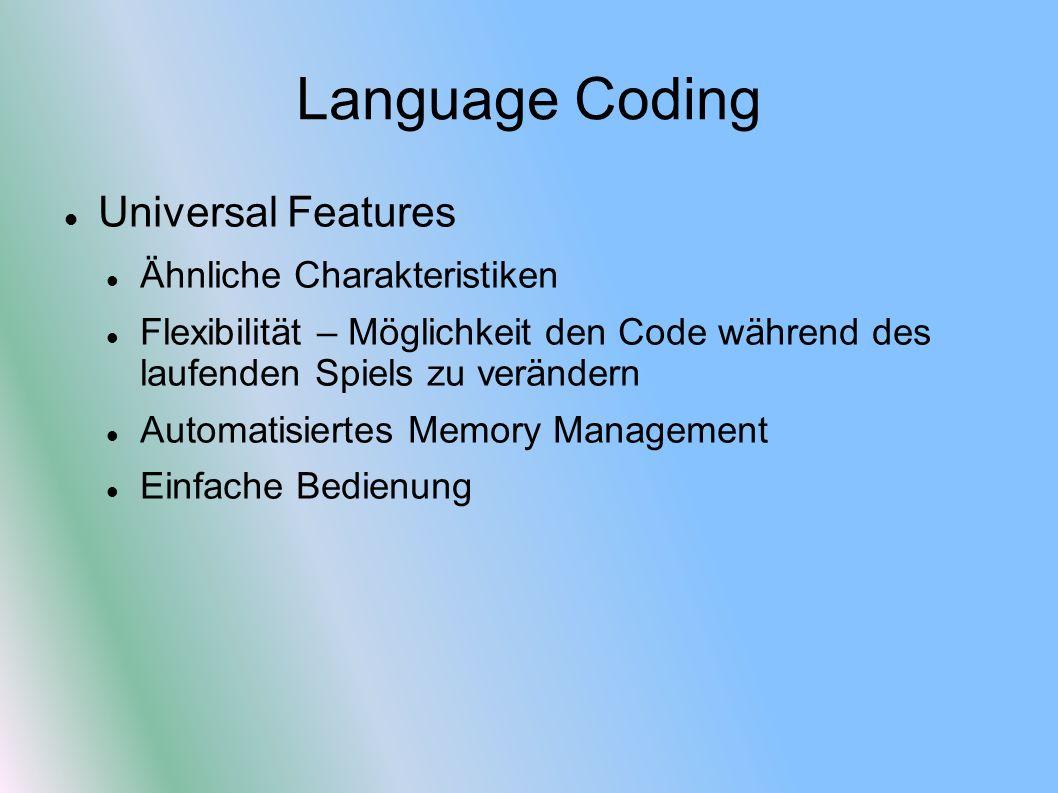Language Coding Universal Features Ähnliche Charakteristiken Flexibilität – Möglichkeit den Code während des laufenden Spiels zu verändern Automatisiertes Memory Management Einfache Bedienung