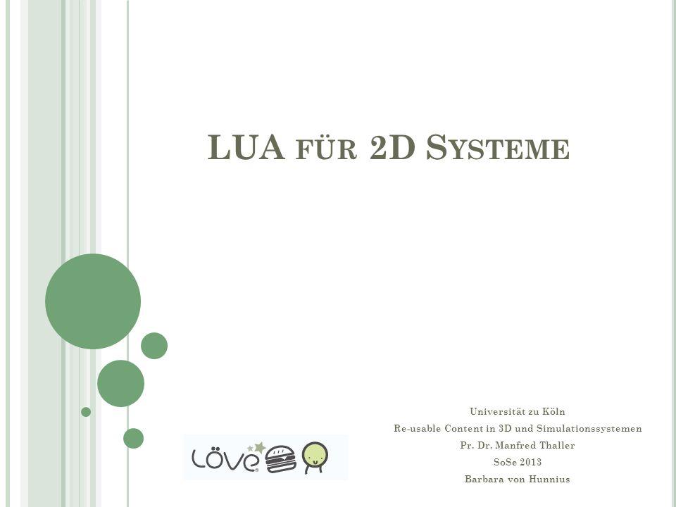 LUA FÜR 2D S YSTEME Universität zu Köln Re-usable Content in 3D und Simulationssystemen Pr.