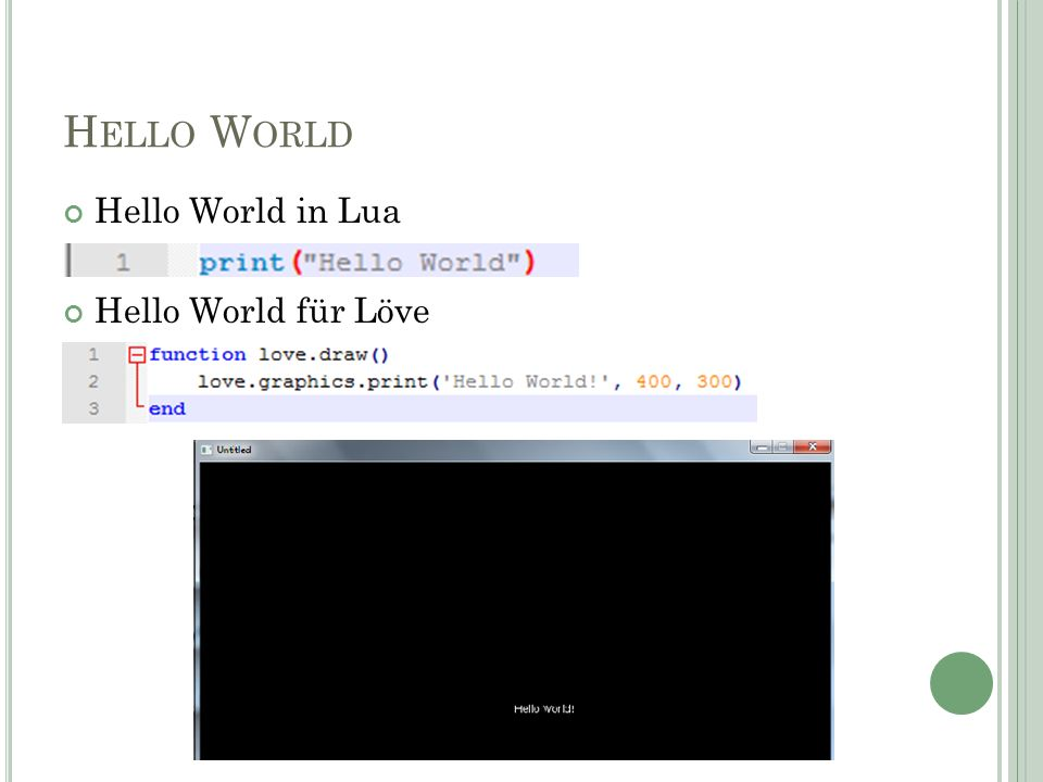 H ELLO W ORLD Hello World in Lua Hello World für Löve