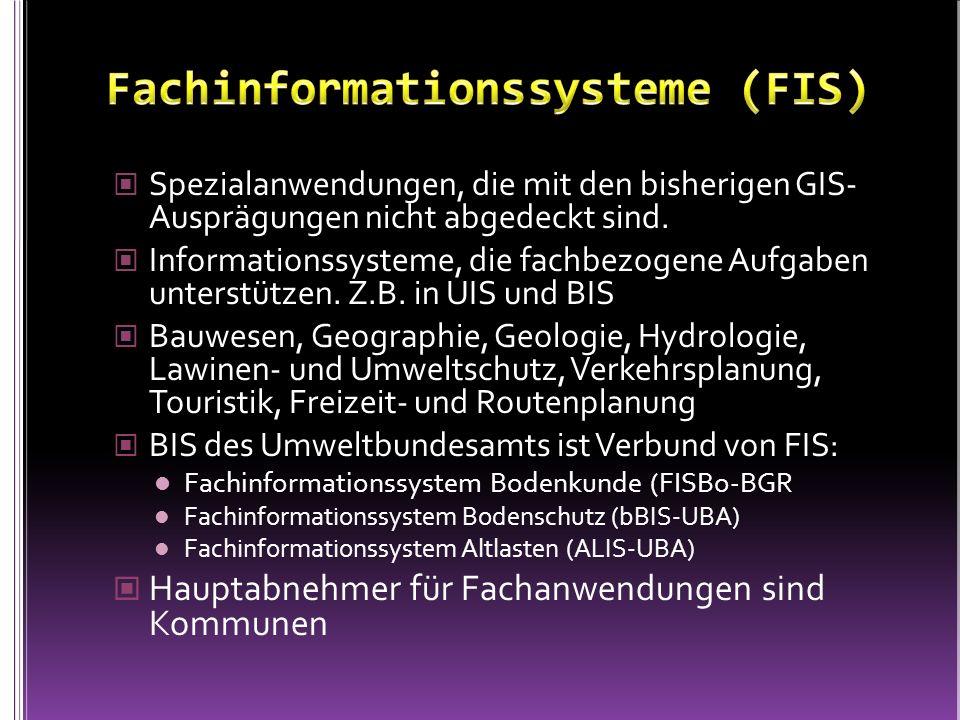Spezialanwendungen, die mit den bisherigen GIS- Ausprägungen nicht abgedeckt sind. Informationssysteme, die fachbezogene Aufgaben unterstützen. Z.B. i