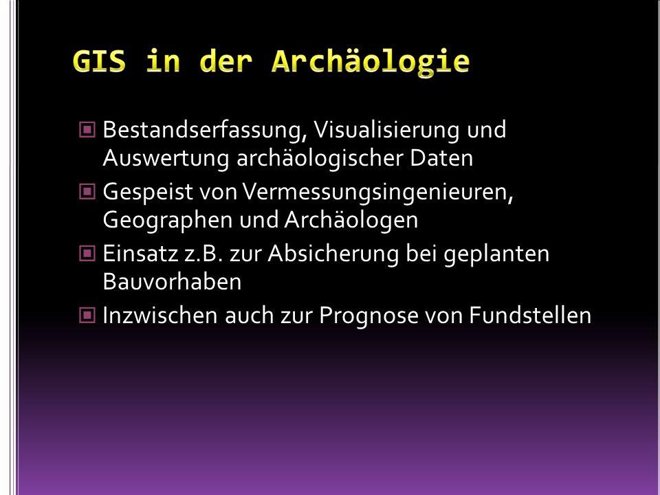 Bestandserfassung, Visualisierung und Auswertung archäologischer Daten Gespeist von Vermessungsingenieuren, Geographen und Archäologen Einsatz z.B. zu