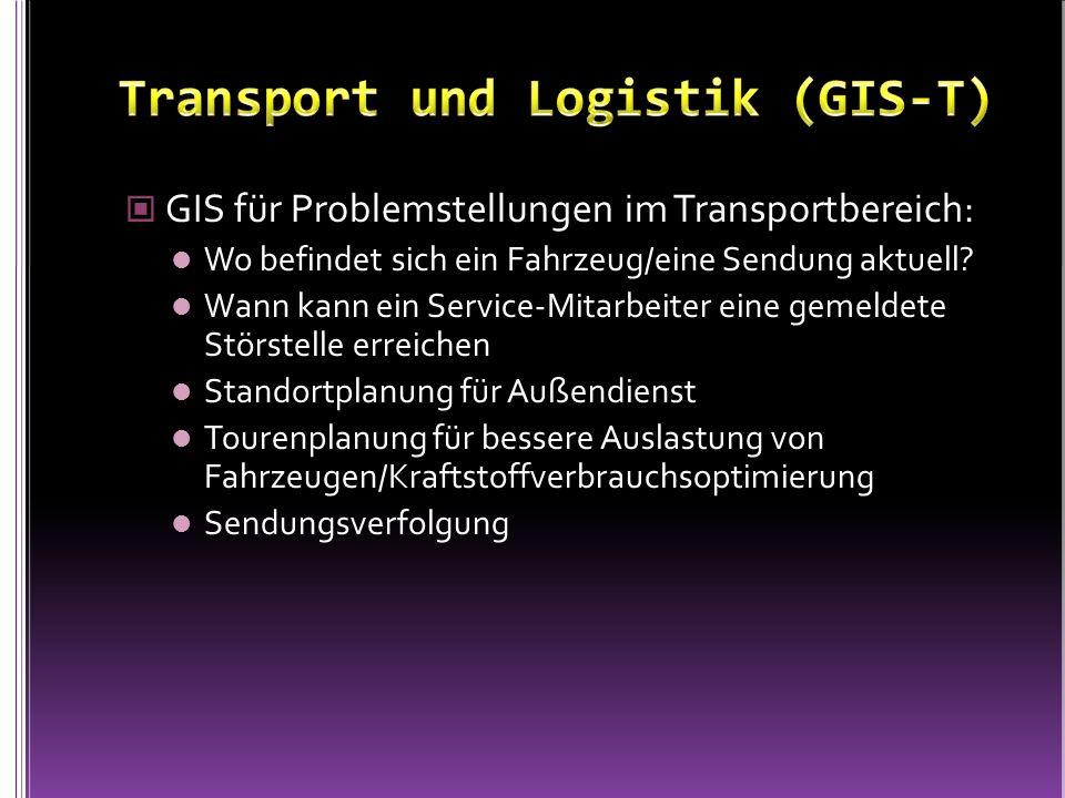 GIS für Problemstellungen im Transportbereich: Wo befindet sich ein Fahrzeug/eine Sendung aktuell? Wann kann ein Service-Mitarbeiter eine gemeldete St