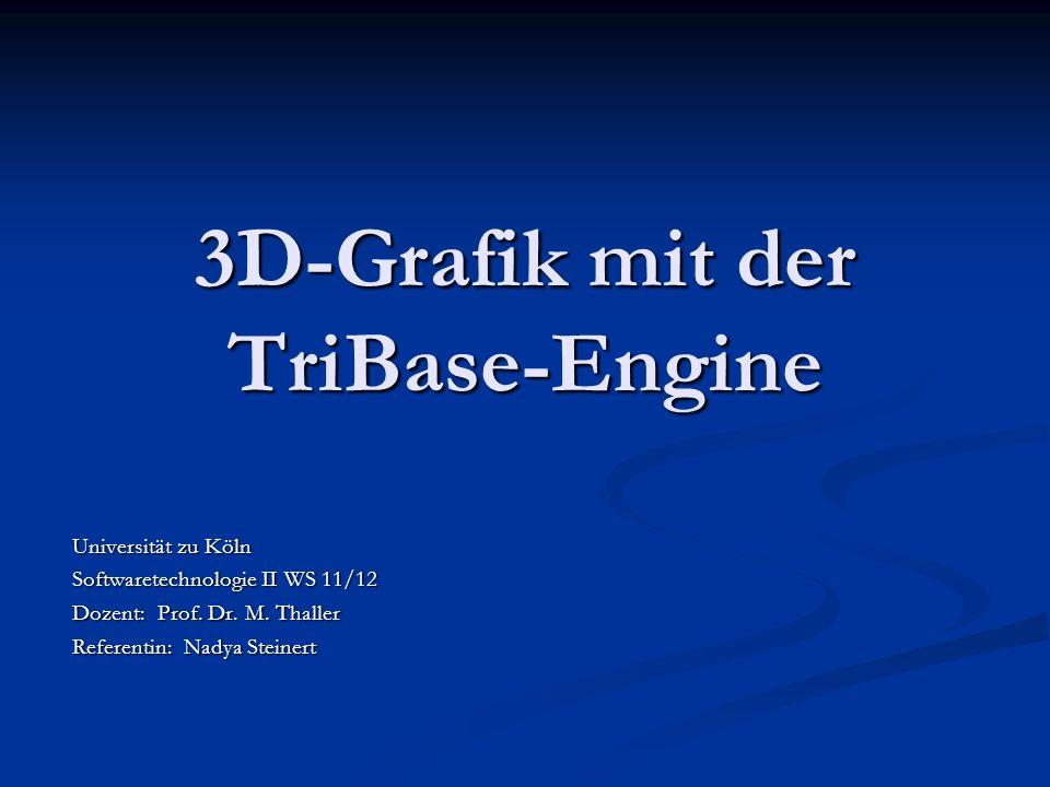 3D-Grafik mit der TriBase-Engine Universität zu Köln Softwaretechnologie II WS 11/12 Dozent: Prof. Dr. M. Thaller Referentin: Nadya Steinert