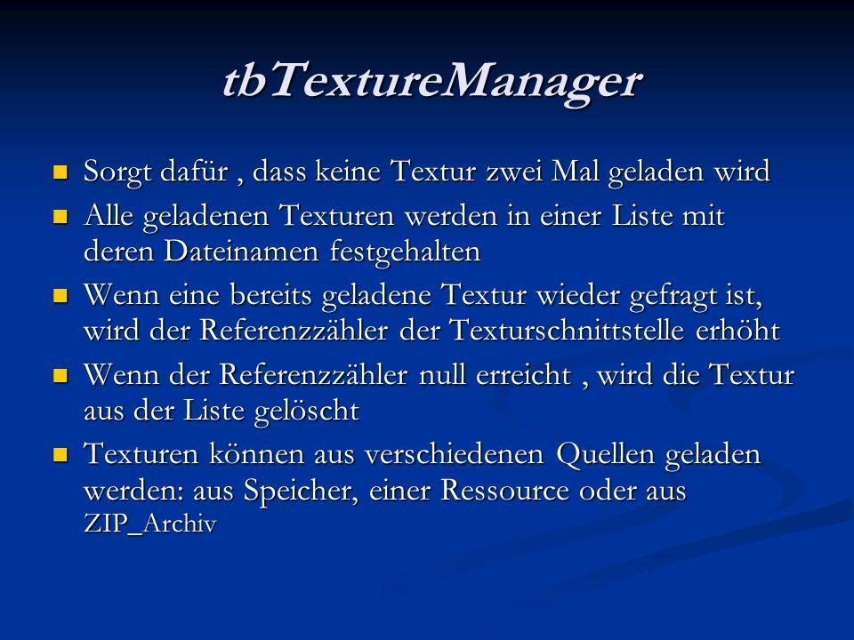 tbTextureManager Sorgt dafür, dass keine Textur zwei Mal geladen wird Sorgt dafür, dass keine Textur zwei Mal geladen wird Alle geladenen Texturen wer