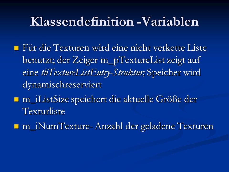 Klassendefinition -Variablen Für die Texturen wird eine nicht verkette Liste benutzt; der Zeiger m_pTextureList zeigt auf eine tbTextureListEntry-Stru