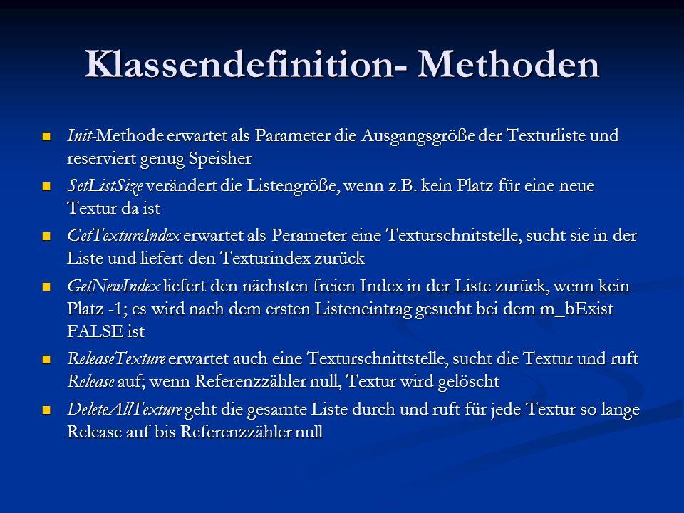 Klassendefinition- Methoden Init-Methode erwartet als Parameter die Ausgangsgröße der Texturliste und reserviert genug Speisher Init-Methode erwartet
