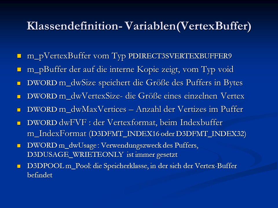 Klassendefinition- Variablen(VertexBuffer) m_pVertexBuffer vom Typ PDIRECT3SVERTEXBUFFER9 m_pVertexBuffer vom Typ PDIRECT3SVERTEXBUFFER9 m_pBuffer der