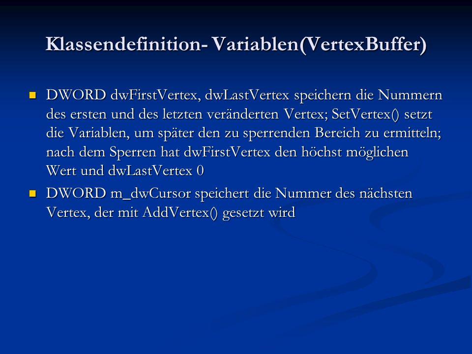 Klassendefinition- Variablen(VertexBuffer) DWORD dwFirstVertex, dwLastVertex speichern die Nummern des ersten und des letzten veränderten Vertex; SetV
