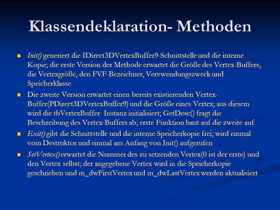 Klassendeklaration- Methoden Init() generiert die IDirect3DVertexBuffer9-Schnittstelle und die interne Kopie; die erste Version der Methode erwartet d