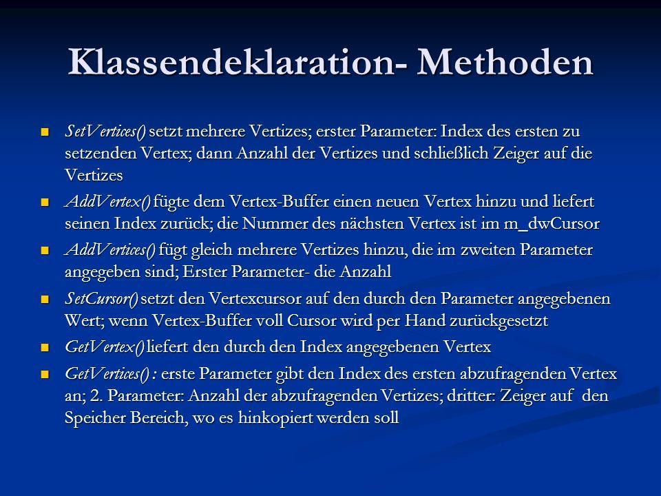 Klassendeklaration- Methoden SetVertices() setzt mehrere Vertizes; erster Parameter: Index des ersten zu setzenden Vertex; dann Anzahl der Vertizes un