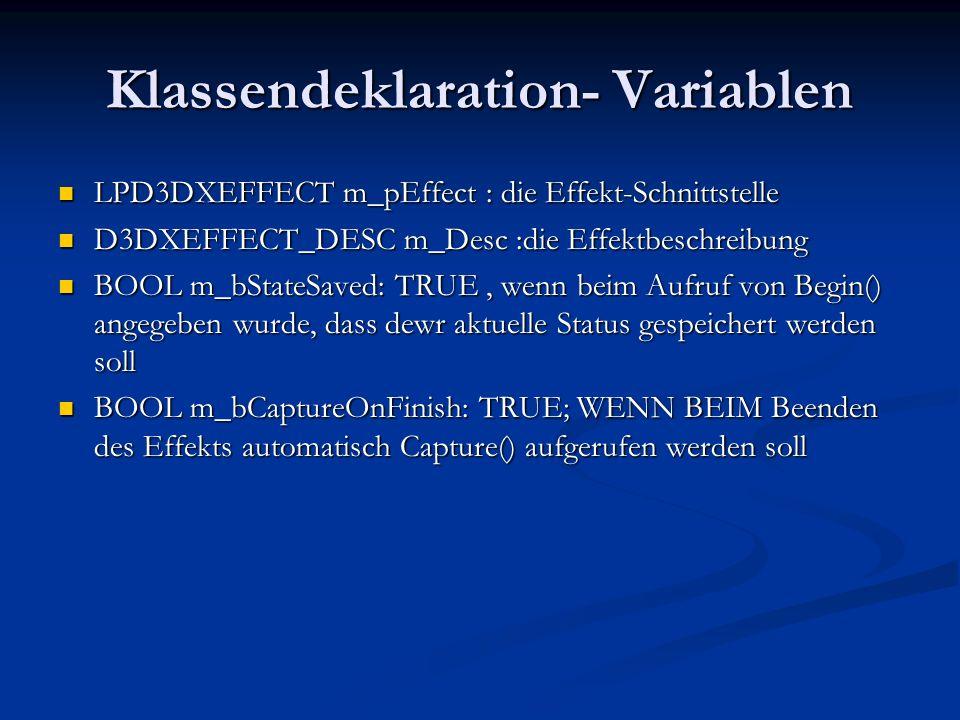 Klassendeklaration- Variablen LPD3DXEFFECT m_pEffect : die Effekt-Schnittstelle LPD3DXEFFECT m_pEffect : die Effekt-Schnittstelle D3DXEFFECT_DESC m_De