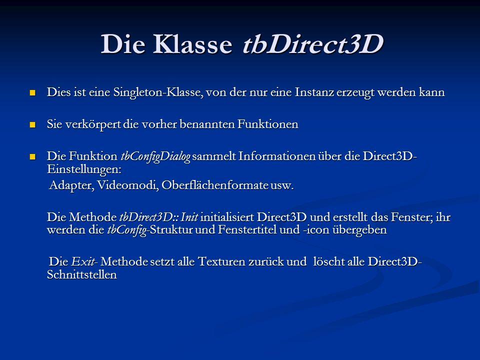 Die Klasse tbDirect3D Dies ist eine Singleton-Klasse, von der nur eine Instanz erzeugt werden kann Dies ist eine Singleton-Klasse, von der nur eine In
