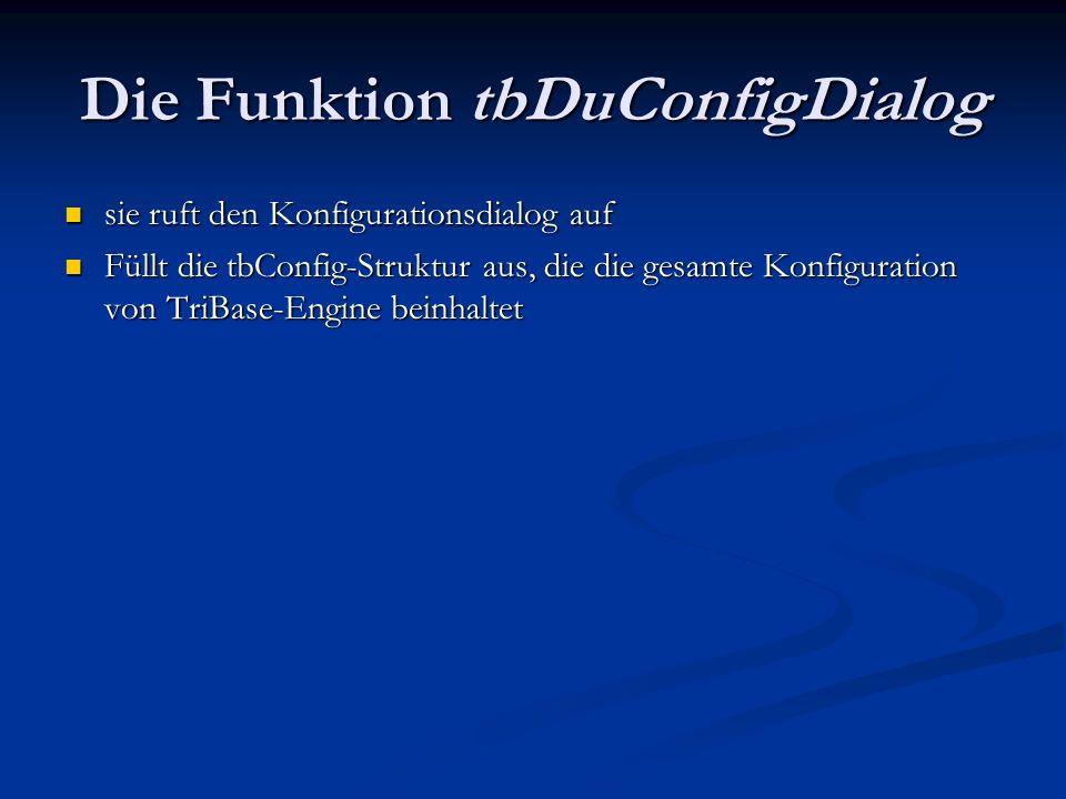 Die Funktion tbDuConfigDialog sie ruft den Konfigurationsdialog auf sie ruft den Konfigurationsdialog auf Füllt die tbConfig-Struktur aus, die die ges