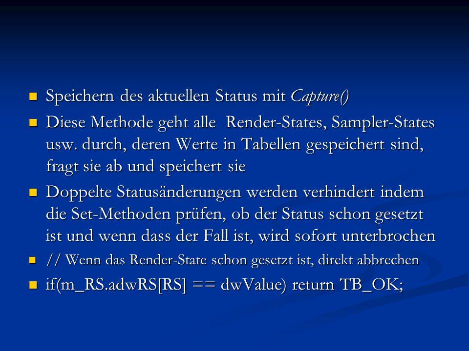 Speichern des aktuellen Status mit Capture() Speichern des aktuellen Status mit Capture() Diese Methode geht alle Render-States, Sampler-States usw. d