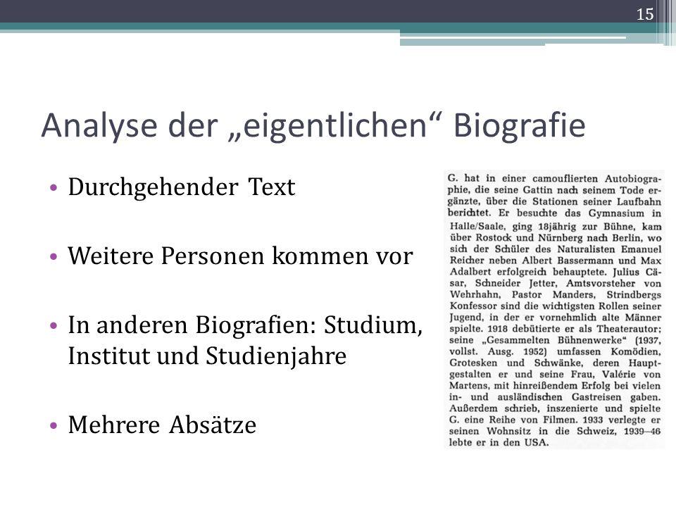 Analyse der eigentlichen Biografie Durchgehender Text Weitere Personen kommen vor In anderen Biografien: Studium, Institut und Studienjahre Mehrere Absätze 15