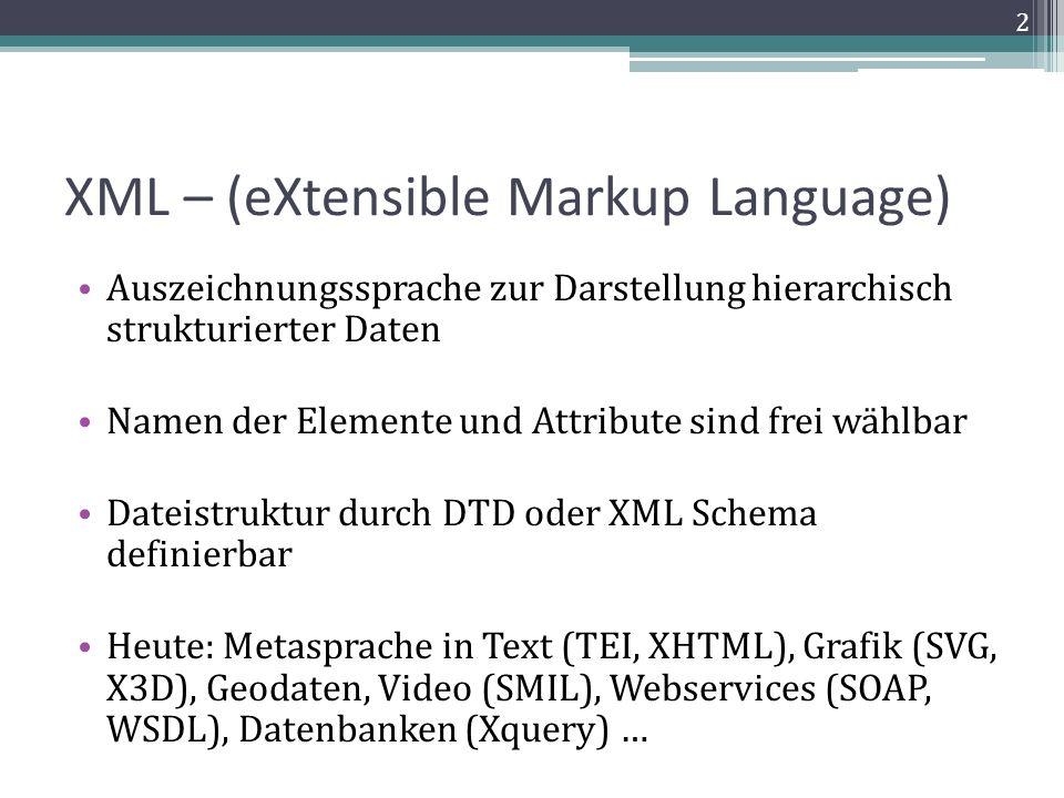 Vorteile von XML Für Mensch und Maschine verständliche Informationen (semantic Web) Lizenzfreiheit Plattformunabhängigkeit Medienneutralität Einsatz in verschiedenen Systemen Konvertierung in andere Dateiformate 3