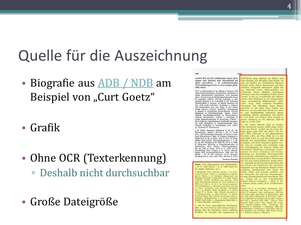 Quelle für die Auszeichnung Biografie aus ADB / NDB am Beispiel von Curt GoetzADB / NDB Grafik Ohne OCR (Texterkennung) Deshalb nicht durchsuchbar Große Dateigröße 4