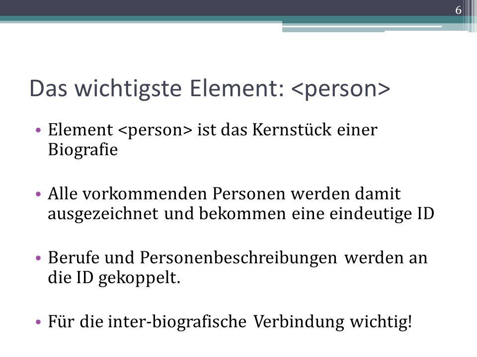 Das wichtigste Element: Element ist das Kernstück einer Biografie Alle vorkommenden Personen werden damit ausgezeichnet und bekommen eine eindeutige ID Berufe und Personenbeschreibungen werden an die ID gekoppelt.