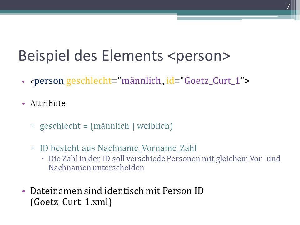Beispiel des Elements Attribute geschlecht = (männlich | weiblich) ID besteht aus Nachname_Vorname_Zahl Die Zahl in der ID soll verschiede Personen mit gleichem Vor- und Nachnamen unterscheiden Dateinamen sind identisch mit Person ID (Goetz_Curt_1.xml) 7