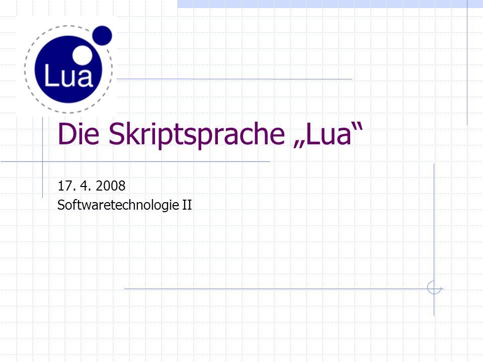 1Überblick - http://www.lua.org/ - http://lua-users.org/wiki/ - Entwicklung seit 1993 an der Pontifical Catholic University in Rio de Janeiro, Brasilien - freie Software (MIT-Lizenz) - Source-Code besteht aus ca.