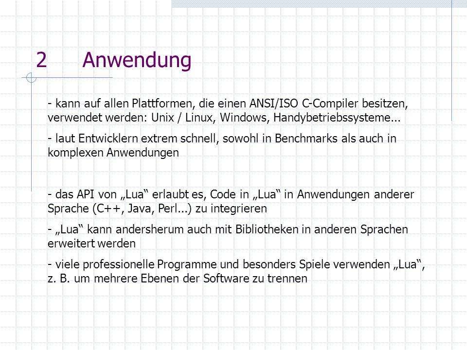 2Anwendung - kann auf allen Plattformen, die einen ANSI/ISO C-Compiler besitzen, verwendet werden: Unix / Linux, Windows, Handybetriebssysteme... - la