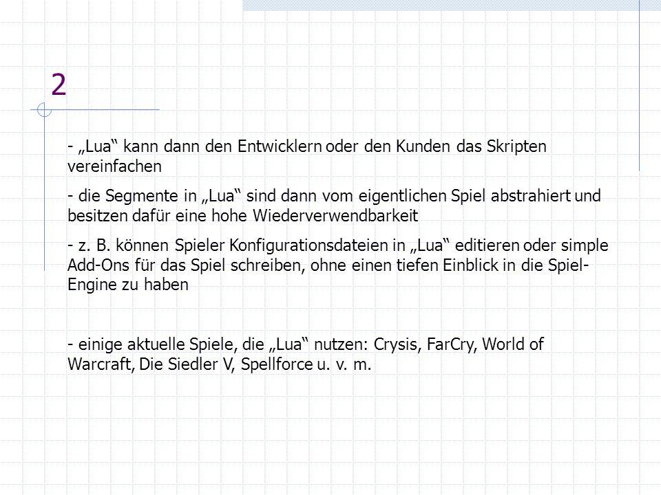 2 - für unsere Zwecke ein mögliches Anwendungsgebiet: KI-Routinen in Lua verfassen - denkbar: Aussehen des Interfaces, Beschreibung der Spielwelt, Spielregeln...