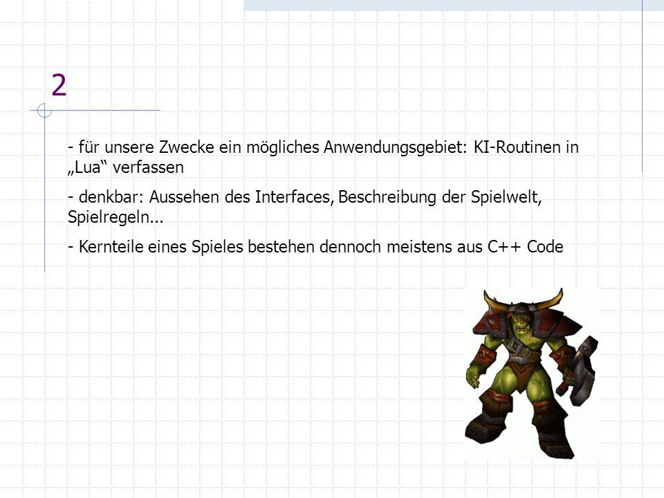 2 - für unsere Zwecke ein mögliches Anwendungsgebiet: KI-Routinen in Lua verfassen - denkbar: Aussehen des Interfaces, Beschreibung der Spielwelt, Spi