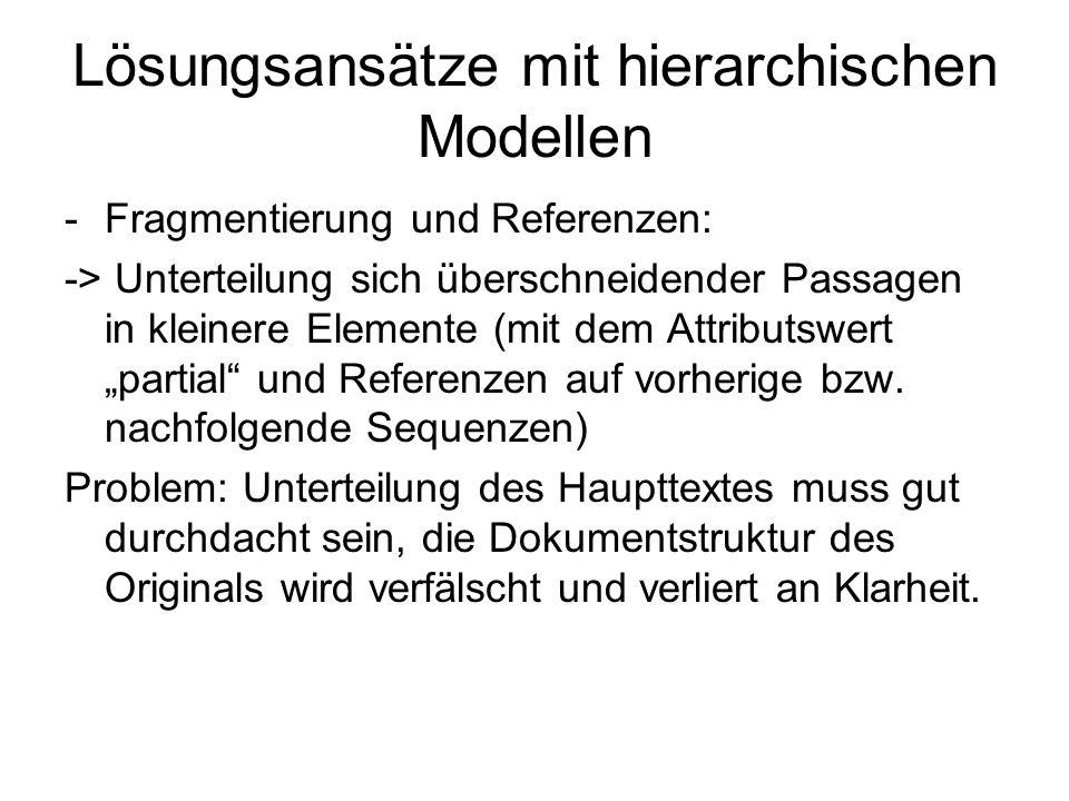 Lösungsansätze mit hierarchischen Modellen -Fragmentierung und Referenzen: -> Unterteilung sich überschneidender Passagen in kleinere Elemente (mit de