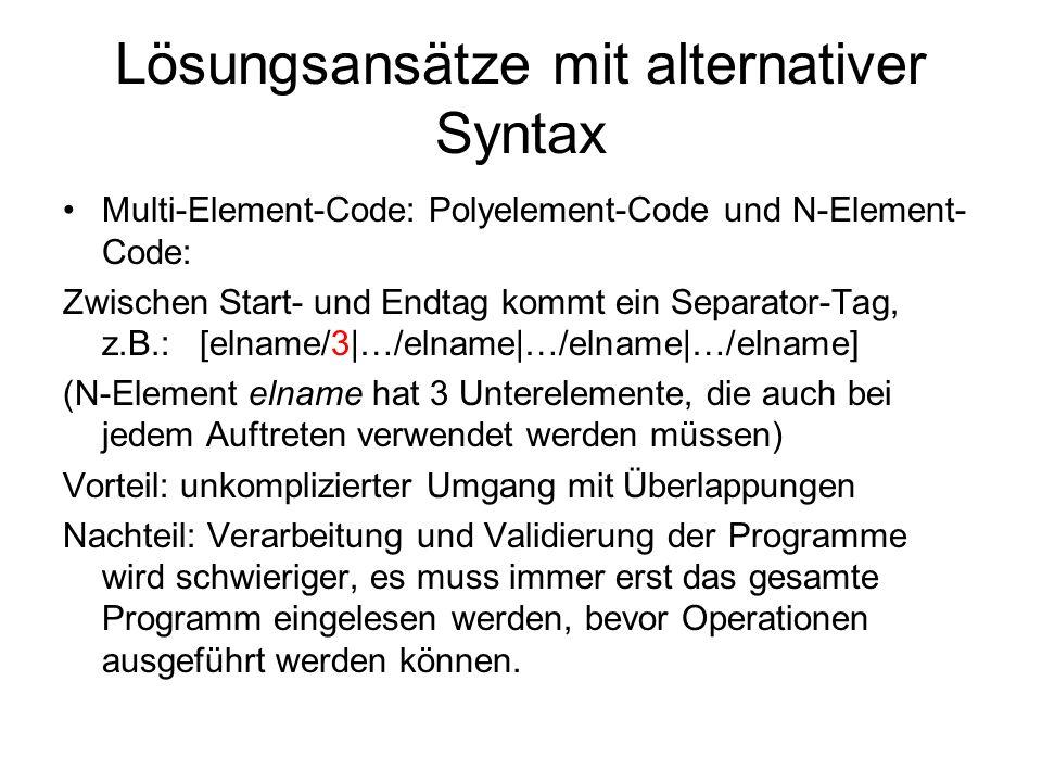 Lösungsansätze mit alternativer Syntax Multi-Element-Code: Polyelement-Code und N-Element- Code: Zwischen Start- und Endtag kommt ein Separator-Tag, z