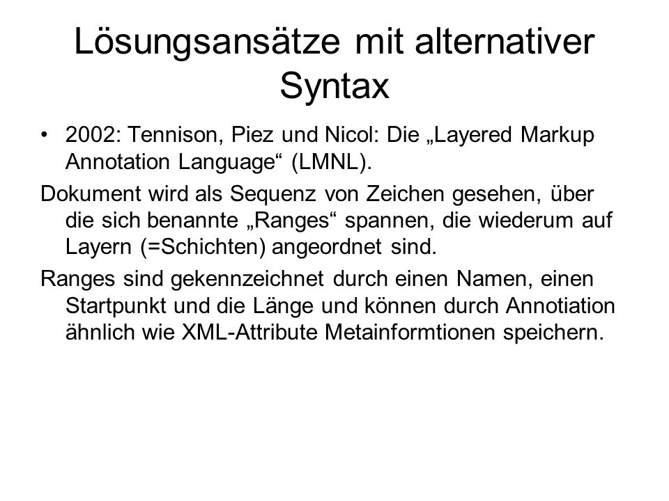Lösungsansätze mit alternativer Syntax 2002: Tennison, Piez und Nicol: Die Layered Markup Annotation Language (LMNL). Dokument wird als Sequenz von Ze